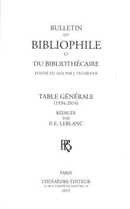 P.-E. Leblanc - Bulletin du bibliophile et du bibliothécaire - Table générale (1934-2014).