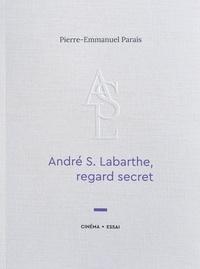 P-e. Parais - André S. Labarthe, regard secret.