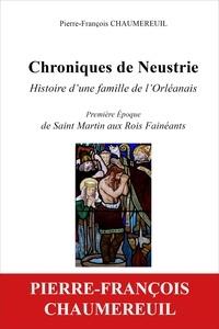 P-f. Chaumereuil - Chroniques de neustrie, histoire d'une famille de l'orleanais - Premiere epoque, de saint martin aux rois faineants.