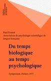 P Fraisse - Du temps biologique au temps psychologique.