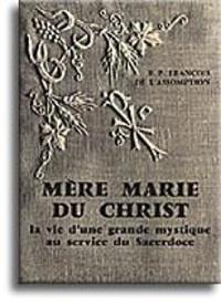 P. françois de l'assomption R. - Mère Marie du Christ (tome 1) - La vie d'une grande mystique au service du Sacerdoce.