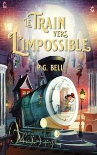 P.G. Bell - Le train vers l'impossible - Tome 1 - Une livraison maudite.