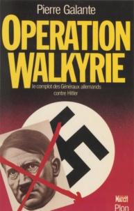 P Galante - Opération Walkyrie - Le complot des généraux allemands contre Hitler.