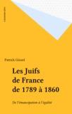 P Girard - Les Juifs de France de 1789 à 1860 - De l'émancipation à l'égalité.