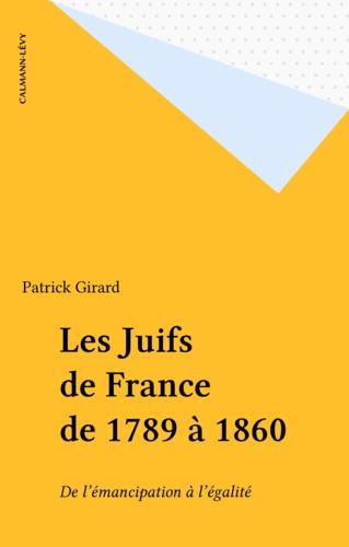 Les Juifs de France de 1789 à 1860. De l'émancipation à l'égalité