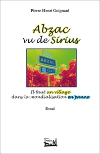 P-h. Guignard - Abzac vu de Sirius. Il faut un village dans la mondialisation en panne. Essai..