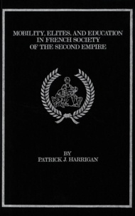 P. Harrigan - Mobility, Elites and Education in French Society of the Second Empire.