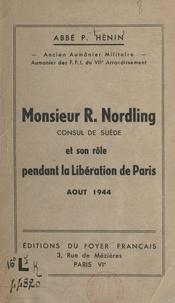 P. Hénin - Monsieur R. Nordling, consul de Suède et son rôle pendant la Libération de Paris (août 1944).
