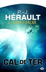 P.-J. Hérault - Chak de Palar - Cal de Ter, T6.