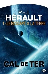 P.-J. Hérault - Le Rescapé de la Terre - Cal de Ter, T1.