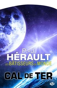P.-J. Hérault - Les Bâtisseurs du monde - Cal de Ter, T2.