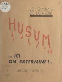 P. Jorand - Les Camps de la mort : Husum - Ici on extermine !...