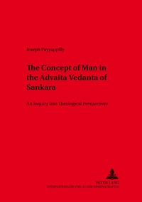 P. joseph Payyappilly - The Concept of Man in the Advaita Vedanta of Sankara - An Inquiry into Theological Perspectives.