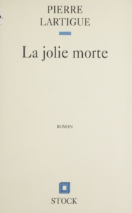 P Lartigue - La jolie morte.
