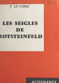 P. Le Corre - Les seigles de Rotsteinfeld - Chronique de 1943.