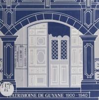 P. Leber et G. Sabatier - Patrimoine de Guyane - 1900-1940.