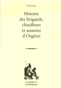 P Leclair - Histoire des brigands, chauffeurs et assassins d'Orgères.