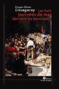 P lissagaray - - Les huit journees de mai derriere les barricades.