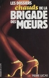 P Lucas - Les Dossiers chauds de la bridage des moeurs.