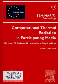 Computational Thermal Radiation in Participating Media- Proceedings of the Eurotherm Seminar 73, April 15-17, 2003, Mons, Belgium - P Lybaert  