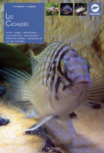 P-M Bianchi et A Sperotti - Les cichilidés - Achat, bassin, alimentation, comportement, reproduction, différentes variétés, prévention et soin des maladies.
