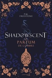 P. M. Freestone - Shadowscent Tome 1 : Le parfum de l'ombre.