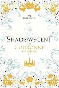 P. M. Freestone - Shadowscent Tome 2 : La couronne de fumée.