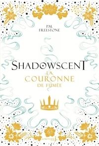 P.M. Freestone - Shadowscent Tome 2 : La couronne de fumée.
