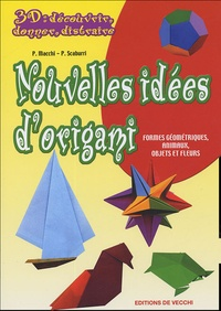 P Macchi et P Scaburri - Nouvelles idées d'origami - Formes géométriques, animaux, objets et fleurs.