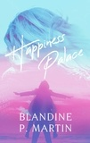 P. martin Blandine - Happiness palace.