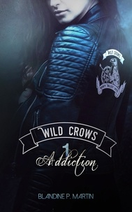 P. martin Blandine - Wild crows - tome 1 : addiction.