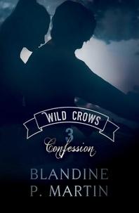 P. martin Blandine - Wild crows - tome 3 : confession.