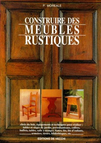 P Moreale - Construire des meubles rustiques.