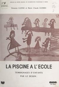 P. Narcy et Marie-Claude Guihou - La piscine à l'école - Témoignages d'enfants par le dessin.