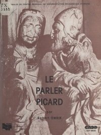 P. Narcy et Robert Emrik - Le parler picard.