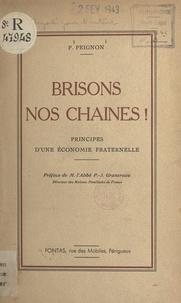 P. Peignon et Pierre-Joseph Granereau - Brisons nos chaînes ! - Principes d'une économie fraternelle.