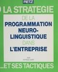 P Sary - La Stratégie de la programmation neuro-linguistique dans l'entreprise et ses tactiques.