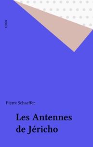 P Schaeffer - Les Antennes de Jéricho.