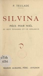 P. Teulade - Silvina - Pièce pour Noël en sept épisodes et un épilogue.