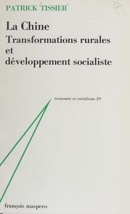 P Tissier - La Chine - Transformations rurales et développement socialiste.
