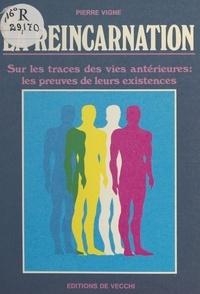 P Vigne - La Réincarnation - Sur les traces des vies antérieures, les preuves de leurs existences.