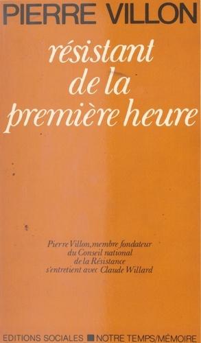 Pierre Villon. Membre fondateur du C.N.R., résistant de la première heure