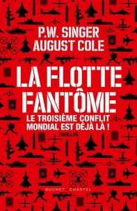 P. W. Singer et August Cole - La flotte fantôme - Le troisième conflit mondial est déjà là !.