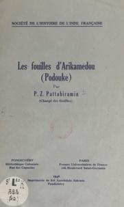 P. Z. Pattabiramin et C. F. Baron - Les fouilles d'Arikamédou (Podouké) - Exécutées par le gouvernement de l'Inde Française de 1941 au 15 mars 1945.