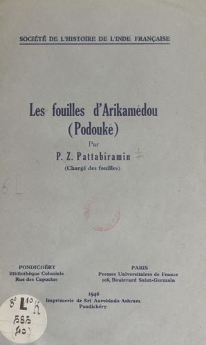 Les fouilles d'Arikamédou (Podouké). Exécutées par le gouvernement de l'Inde Française de 1941 au 15 mars 1945