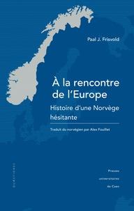 A la rencontre de lEurope - Histoire dune Norvège hésitante.pdf