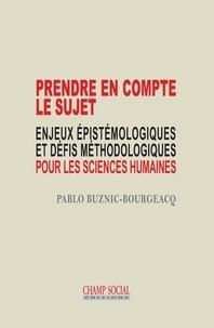 Pablo Buznic-Bourgeacq - Prendre en compte le sujet - Enjeux épistémologiques et défis méthodologiques pour les sciences humaines.