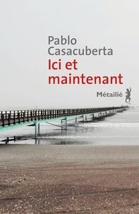 Pablo Casacuberta - Ici et maintenant.