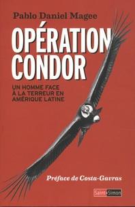 Pablo Daniel Magee - Opération Condor - Un homme face à la terreur en Amérique latine.