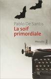 Pablo de Santis - La soif primordiale.